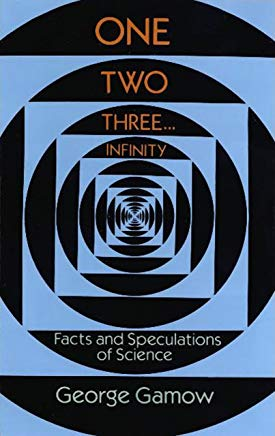 One Two Three . . . Infinity: Facts and Speculations of Science (Dover Books on Mathematics) Cover
