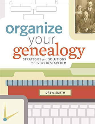 Organize Your Genealogy: Strategies and Solutions for Every Researcher Cover