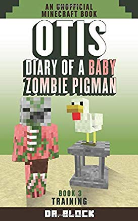Otis: Diary of a Baby Zombie Pigman: Book 3: Training: an unofficial Minecraft book (Zombie Pigman Diary) Cover