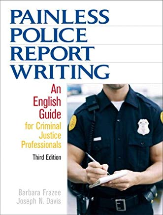 Painless Police Report Writing: An English Guide for Criminal Justice Professionals (3rd Edition) Cover