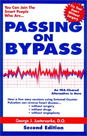 Passing on Bypass Using External CounterPulsation : An FDA Cleared Alternative to Treat Heart Disease Without Surgery, Drugs or Angioplasty. SECOND EDITION Cover