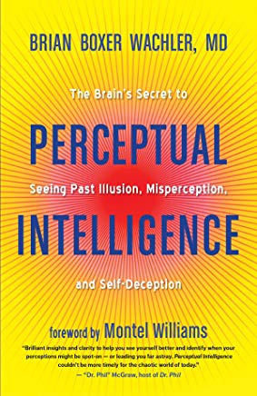 Perceptual Intelligence: The Brain's Secret to Seeing Past Illusion, Misperception, and Self-Deception Cover