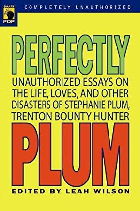 Perfectly Plum: Unauthorized Essays On the Life, Loves And Other Disasters of Stephanie Plum, Trenton Bounty Hunter (Smart Pop series) Cover