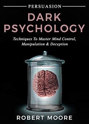 Persuasion: Dark Psychology - Techniques to Master Mind Control, Manipulation & Deception (Persuasion, Influence, Mind Control) Cover