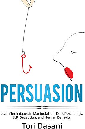 Persuasion: Learn Techniques in Manipulation, Dark Psychology, NLP, Deception, and Human Behavior Cover