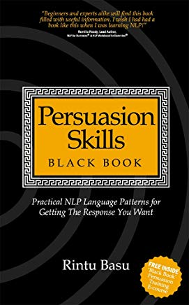 Persuasion Skills Blackbook: Practical NLP Language Patterns for Getting The Response You Want Cover