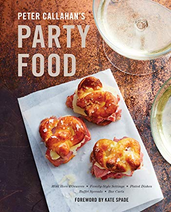 Peter Callahan's Party Food: Mini Hors d'oeuvres, Family-Style Settings, Plated Dishes, Buffet Spreads, Bar  Carts Cover