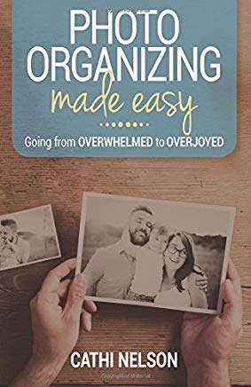 Photo Organizing Made Easy: Going from Overwhelmed to Overjoyed Cover