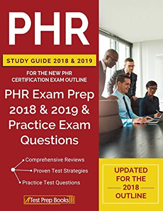 PHR Study Guide 2018 & 2019 for the NEW PHR Certification Exam Outline: PHR Exam Prep 2018 & 2019 & Practice Exam Questions Cover