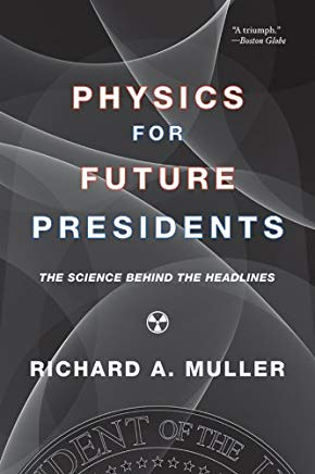 Physics for Future Presidents: The Science Behind the Headlines Cover