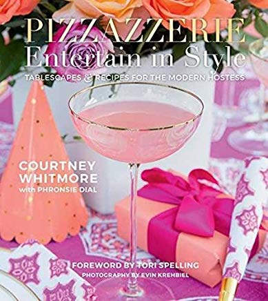Pizzazzerie: Entertain in Style: Tablescapes & Recipes for the Modern Hostess Cover