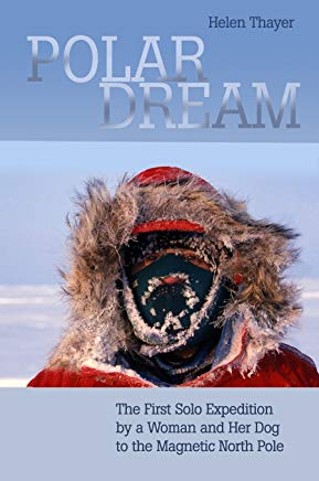 Polar Dream: The First Solo Expedition by a Woman and Her Dog to the Magnetic North Pole Cover