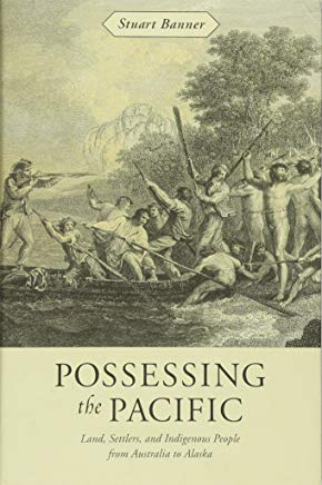 Possessing the Pacific: Land, Settlers, and Indigenous People from Australia to Alaska Cover