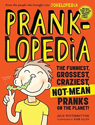 Pranklopedia: The Funniest, Grossest, Craziest, Not-Mean Pranks on the Planet! Cover