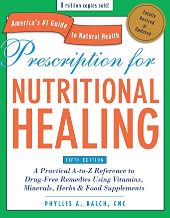 Prescription for Nutritional Healing, Fifth Edition: A Practical A-to-Z Reference to Drug-Free Remedies Using Vitamins, Minerals, Herbs & Food ... A-To-Z Reference to Drug-Free Remedies) Cover