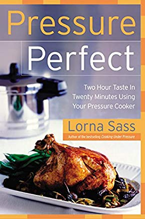 Pressure Perfect: Two Hour Taste in Twenty Minutes Using Your Pressure Cooker Cover