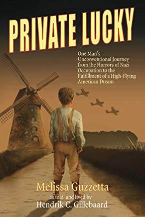 Private Lucky: One Man's Unconventional Journey from the Horrors of Nazi Occupation to the Fulfillment of a High-Flying American Dream Cover