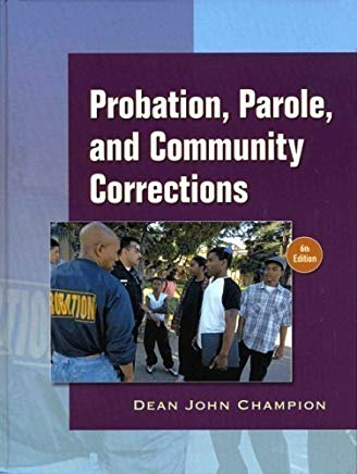 Probation, Parole and Community Corrections (6th Edition) 6th (sixth) edition (authors) Champion, Dean J. (2007) published by Prentice Hall [Hardcover] Cover