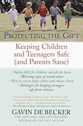 Protecting the Gift: Keeping Children and Teenagers Safe (and Parents Sane) Cover