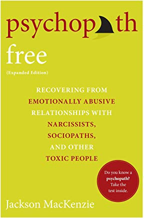 Psychopath Free (Expanded Edition): Recovering from Emotionally Abusive Relationships With Narcissists, Sociopaths, and Other Toxic People Cover