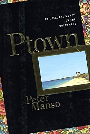 Ptown: Art, Sex and Money on the Outer Cape Cover