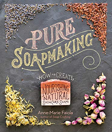 Pure Soapmaking: How to Create Nourishing, Natural Skin Care Soaps Cover