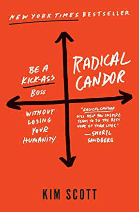 Radical Candor: Be a Kick-Ass Boss Without Losing Your Humanity Cover