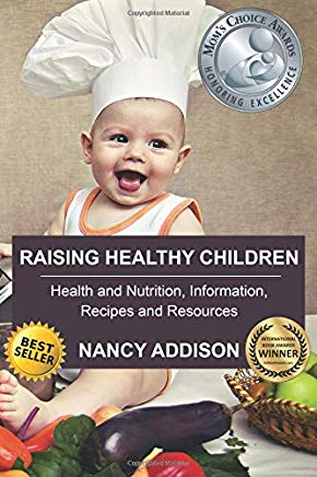 Raising Healthy Children: Health and Nutrition Information, Recipes, and Resources Cover