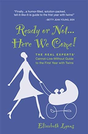 Ready or Not... Here We Come! The Real Experts' Cannot-Live-Without Guide to the First Year with Twins Cover