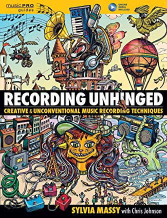 Recording Unhinged: Creative and Unconventional Music Recording Techniques (Music Pro Guides) Cover