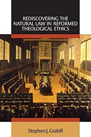 Rediscovering the Natural Law in Reformed Theological Ethics (Emory University Studies in Law and Religion) Cover