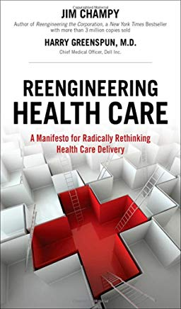 Reengineering Health Care: A Manifesto for Radically Rethinking Health Care Delivery Cover