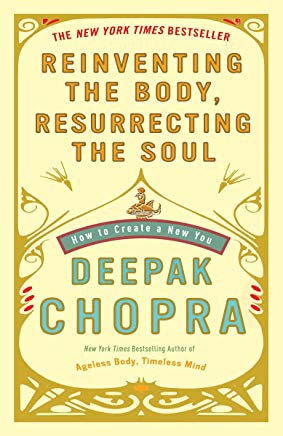 Reinventing the Body, Resurrecting the Soul: How to Create a New You Cover
