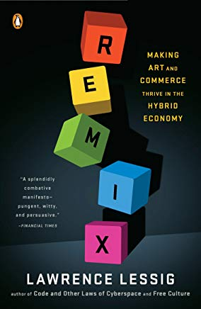 Remix: Making Art and Commerce Thrive in the Hybrid Economy Cover