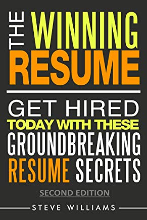 Resumes 2018: The Winning Resume, 2nd Ed. - Get Hired Today With These Groundbreaking Resume Secrets (Get Hired Today, Resume Writing, Job Interview Questions Book 1) Cover