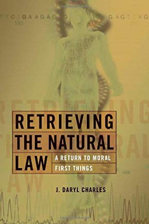 Retrieving the Natural Law: A Return to Moral First Things (Critical Issues in Bioethics) Cover
