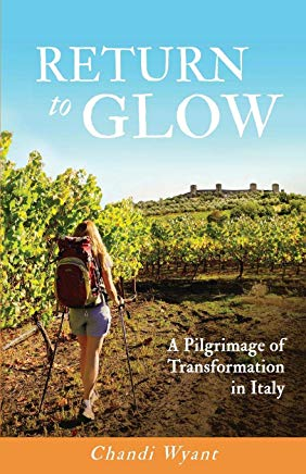 Return To Glow: A Pilgrimage of Transformation in Italy Cover