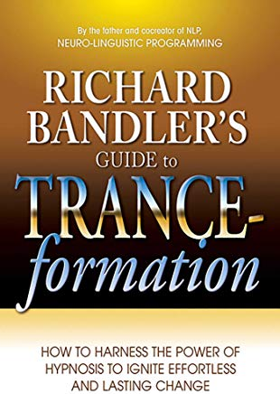 Richard Bandler's Guide to Trance-formation: How to Harness the Power of Hypnosis to Ignite Effortless and Lasting Change Cover