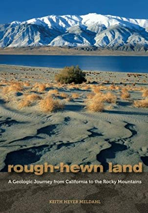 Rough-Hewn Land: A Geologic Journey from California to the Rocky Mountains Cover