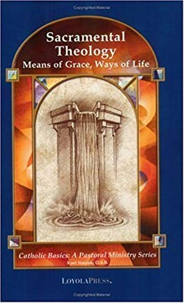Sacramental Theology: Means of Grace, Way of Life (Catholic Basics: A Pastoral Ministry Series) Cover