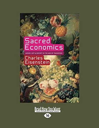 Sacred Economics:: Money, Gift, and Society in the Age of Transition Cover