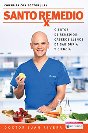 Santo Remedio / Doctor Juan's Top Home Remedies.: Cientos de remedios caseros llenos de sabiduria y ciencia (Consulta con Doctor Juan) (Spanish Edition) Cover