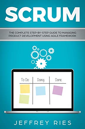 Scrum: The Complete Step-By-Step Guide to Managing Product Development Using Agile Framework (Lean Guides for Scrum, Kanban, Sprint, DSDM XP & Crystal Book 2) Cover