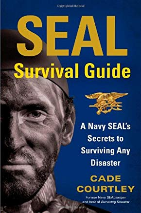 SEAL Survival Guide: A Navy SEAL's Secrets to Surviving Any Disaster Cover
