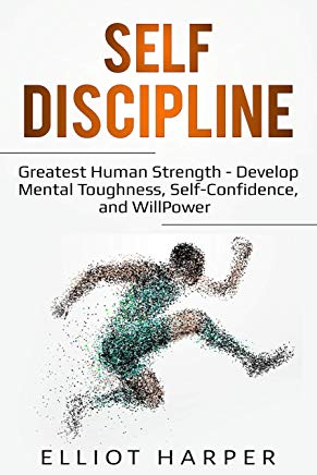 Self-Discipline: Greatest Human Strength - Develop Mental Toughness, Self-Confidence, and WillPower (EI Book 3) Cover