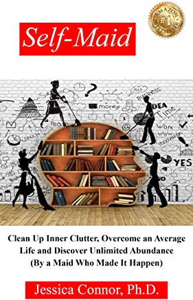 Self-Maid: Clean Up Inner Clutter, Overcome an Average Life and Discover Unlimited Abundance (By a Maid Who Made It Happen) Cover