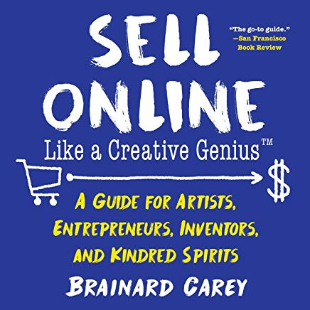 Sell Online Like a Creative Genius: A Guide for Artists, Entrepreneurs, Inventors, and Kindred Spirits Cover