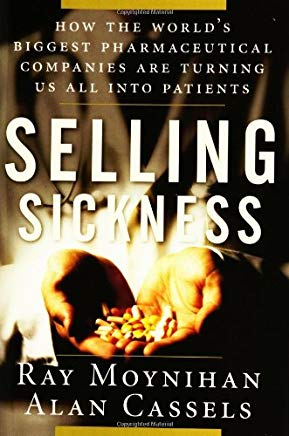 Selling Sickness: How the World's Biggest Pharmaceutical Companies are Turning Us All into Patients Cover