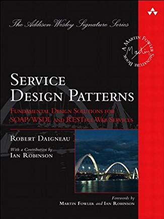 Service Design Patterns: Fundamental Design Solutions for SOAP/WSDL and RESTful Web Services (Addison-Wesley Signature Series (Fowler)) Cover
