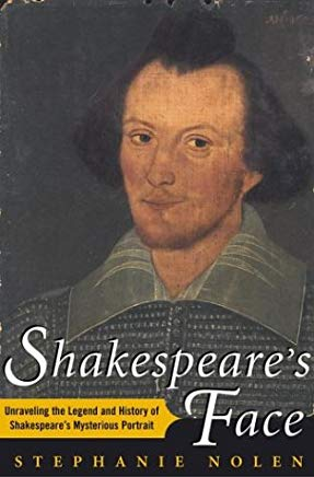 Shakespeare's Face: Unraveling the Legend and History of Shakespeare's Mysterious Portrait Cover